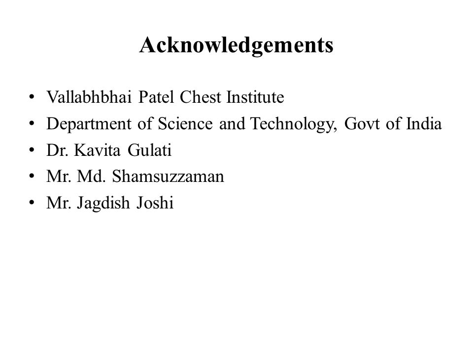 Acknowledgements Vallabhbhai Patel Chest Institute Department of Science and Technology, Govt of India Dr.