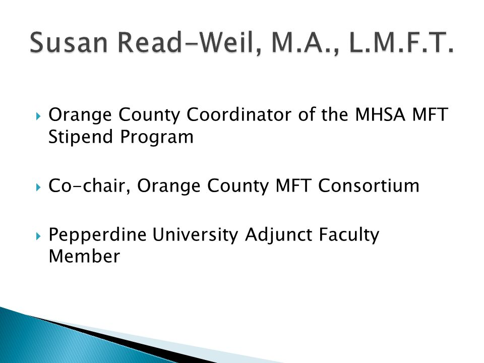  Orange County Coordinator of the MHSA MFT Stipend Program  Co-chair, Orange County MFT Consortium  Pepperdine University Adjunct Faculty Member