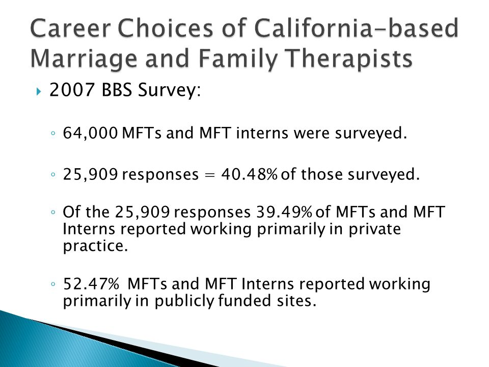  2007 BBS Survey: ◦ 64,000 MFTs and MFT interns were surveyed.