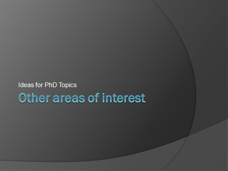 Ideas for PhD Topics