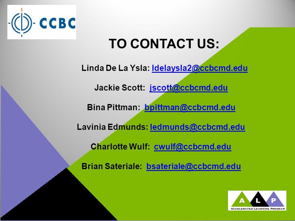 TO CONTACT US: Linda De La Ysla: ldelaysla2@ccbcmd.eduldelaysla2@ccbcmd.edu Jackie Scott: jscott@ccbcmd.edujscott@ccbcmd.edu Bina Pittman: bpittman@cc