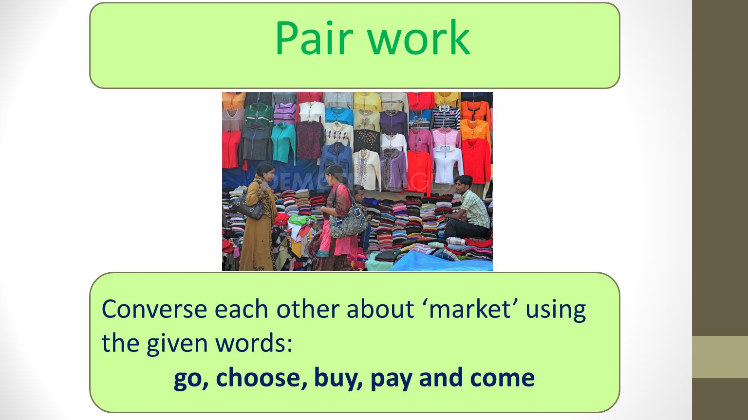 Converse each other about 'market' using the given words: go, choose, buy, pay and come Pair work