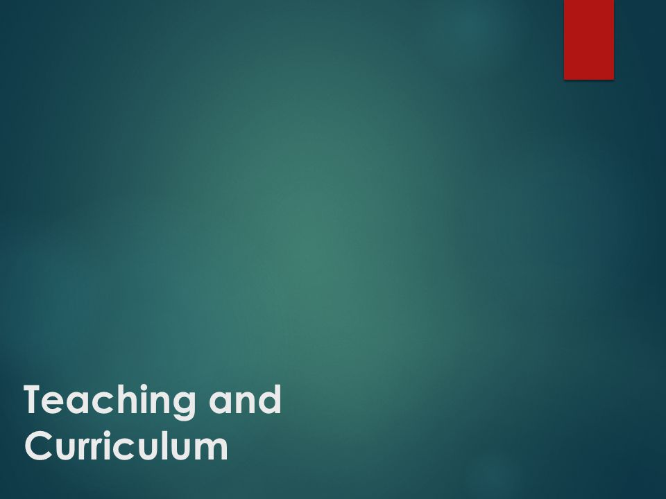 Teaching and Curriculum