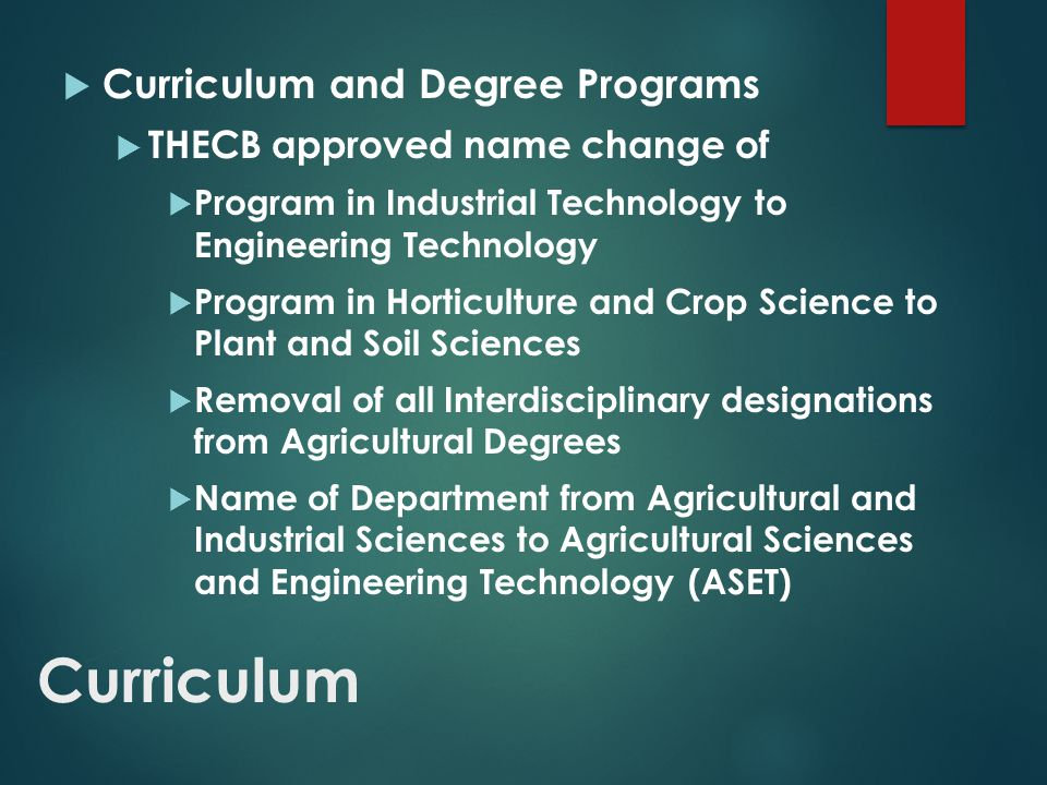 Curriculum  Curriculum and Degree Programs  THECB approved name change of  Program in Industrial Technology to Engineering Technology  Program in