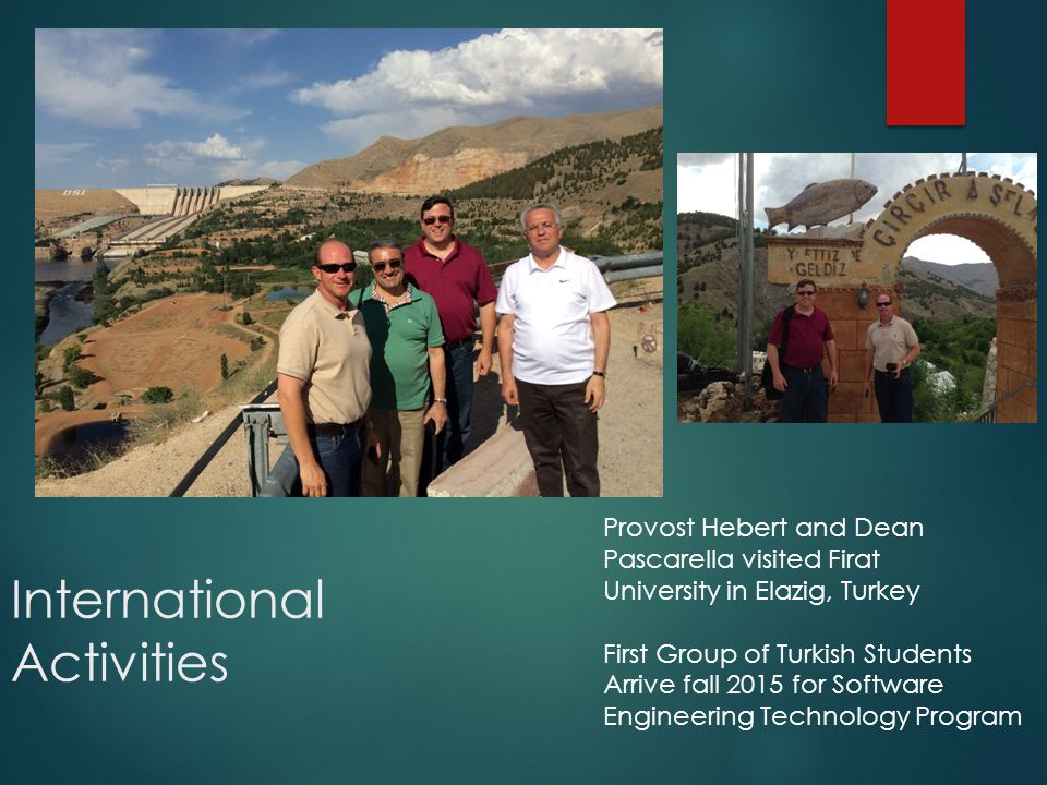 International Activities Provost Hebert and Dean Pascarella visited Firat University in Elazig, Turkey First Group of Turkish Students Arrive fall 201