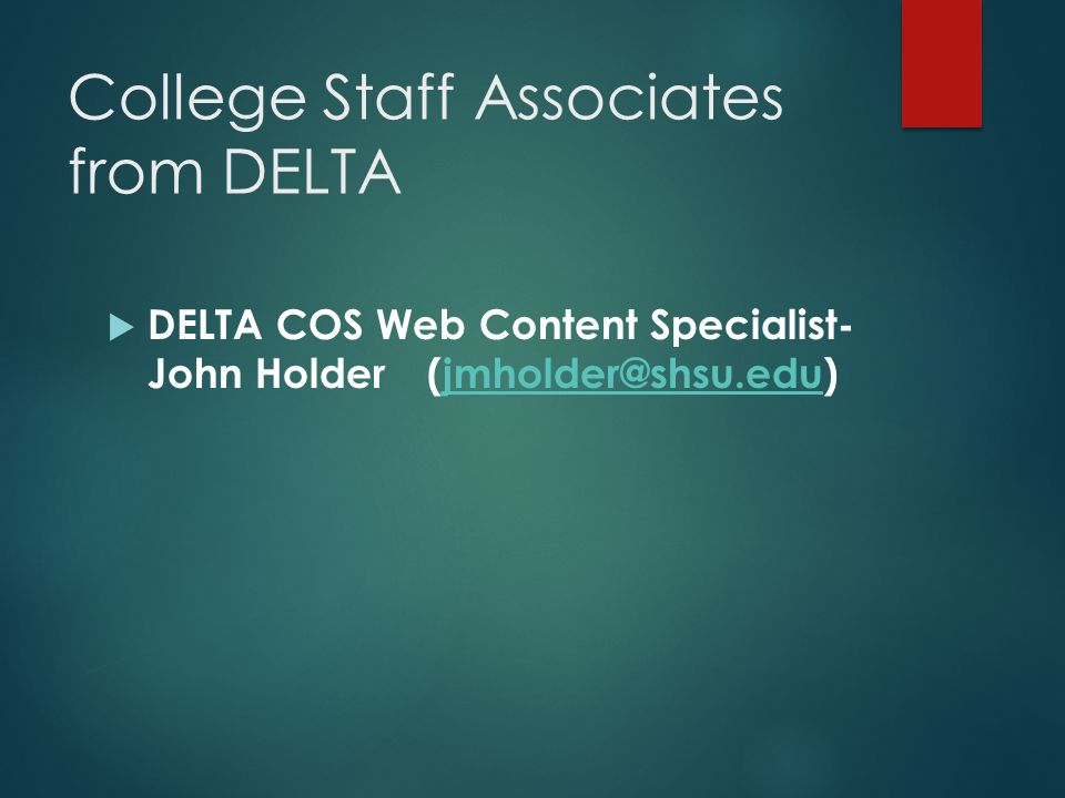 College Staff Associates from DELTA  DELTA COS Web Content Specialist- John Holder (jmholder@shsu.edu)jmholder@shsu.edu