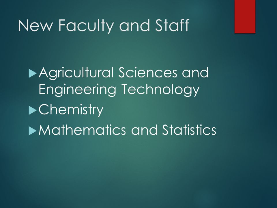 New Faculty and Staff  Agricultural Sciences and Engineering Technology  Chemistry  Mathematics and Statistics