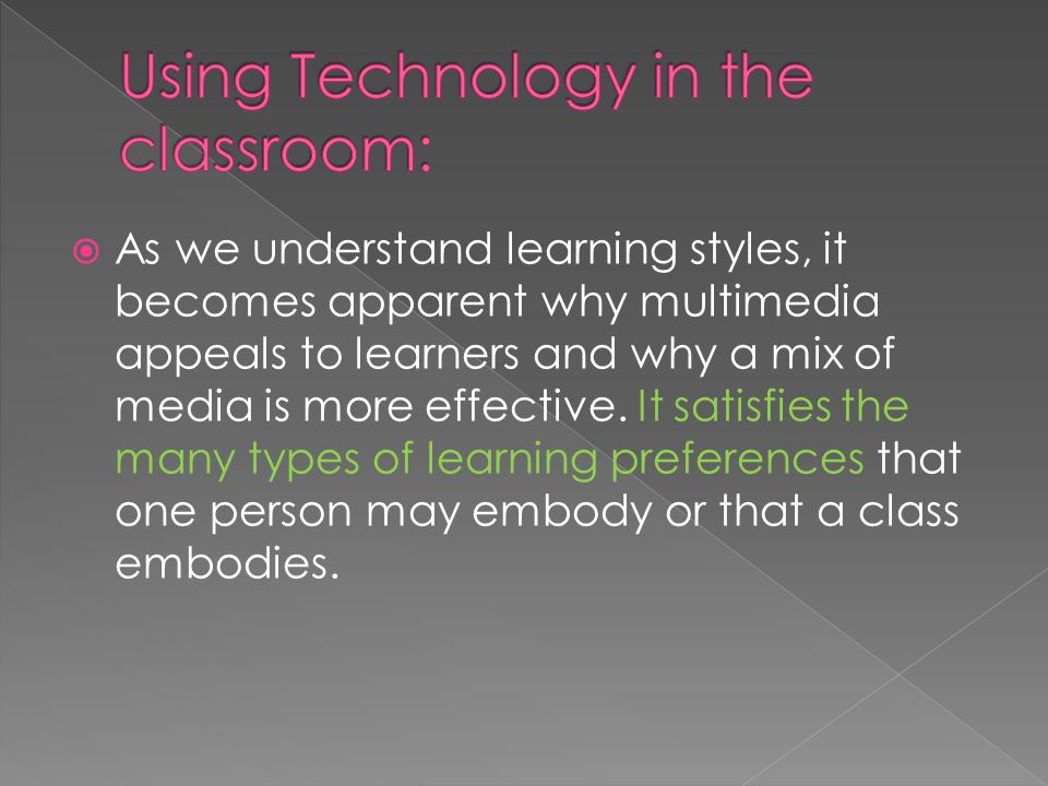  As we understand learning styles, it becomes apparent why multimedia appeals to learners and why a mix of media is more effective.