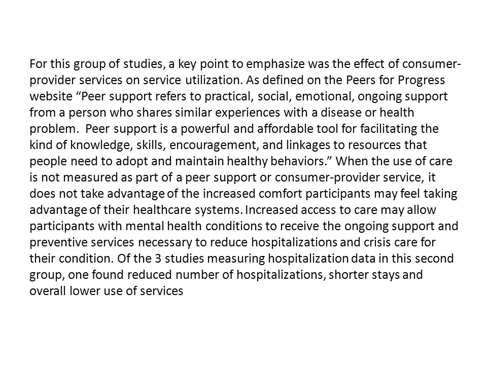For this group of studies, a key point to emphasize was the effect of consumer- provider services on service utilization. As defined on the Peers for