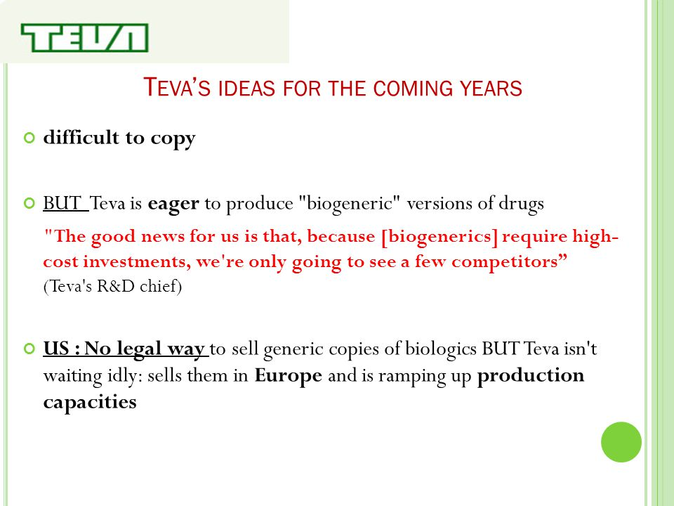 T EVA ' S IDEAS FOR THE COMING YEARS difficult to copy BUT Teva is eager to produce