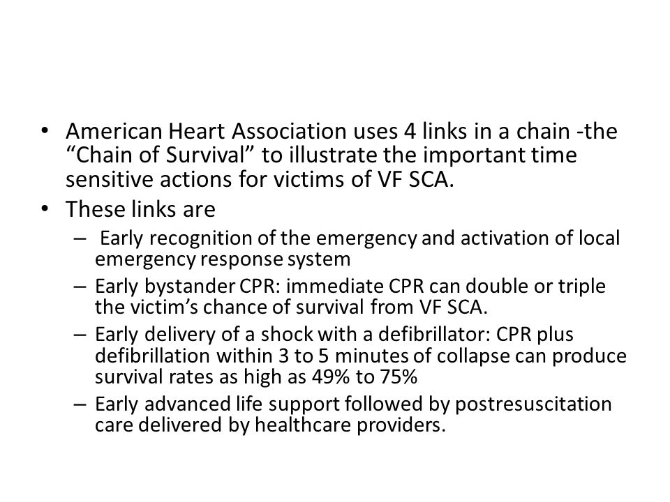 """American Heart Association uses 4 links in a chain -the """"Chain of Survival"""" to illustrate the important time sensitive actions for victims of VF SCA."""