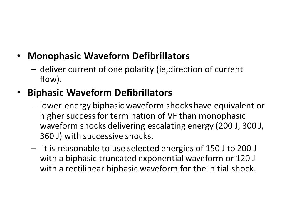 Monophasic Waveform Defibrillators – deliver current of one polarity (ie,direction of current flow). Biphasic Waveform Defibrillators – lower-energy b