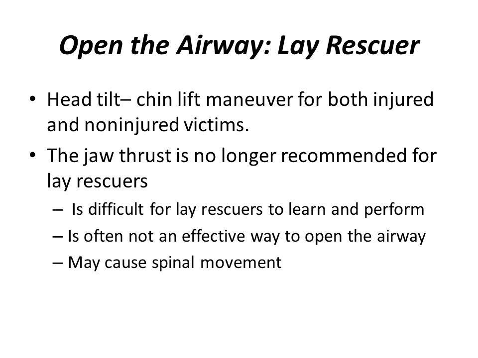 Open the Airway: Healthcare Provider Head tilt– chin lift maneuver to open the airway of a victim without evidence of head or neck trauma.