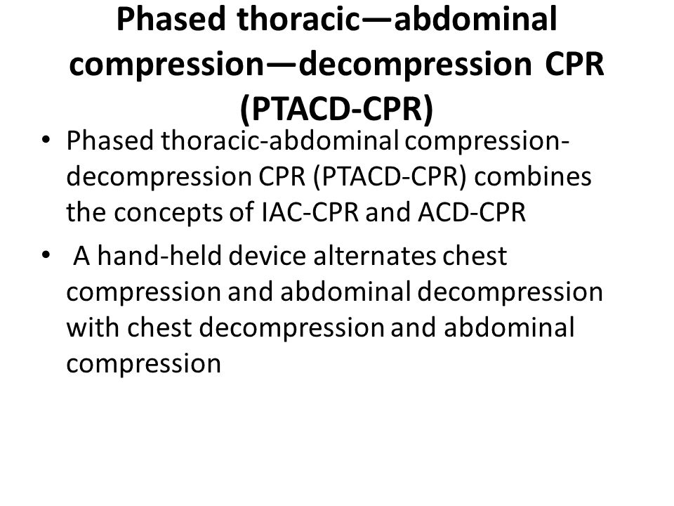 Phased thoracic—abdominal compression—decompression CPR (PTACD-CPR) Phased thoracic-abdominal compression- decompression CPR (PTACD-CPR) combines the