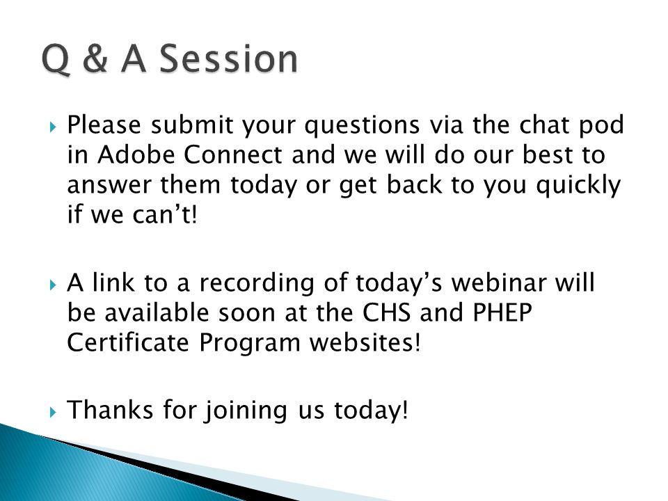  Please submit your questions via the chat pod in Adobe Connect and we will do our best to answer them today or get back to you quickly if we can't.