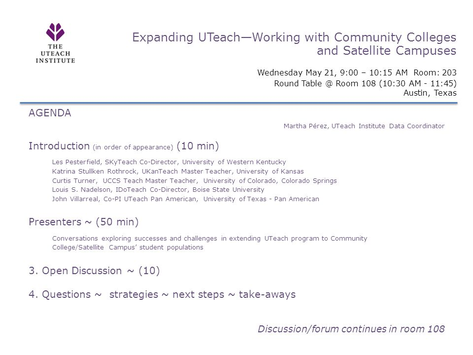 Expanding UTeach—Working with Community Colleges and Satellite Campuses Wednesday May 21, 9:00 – 10:15 AM Room: 203 Round Table @ Room 108 (10:30 AM -