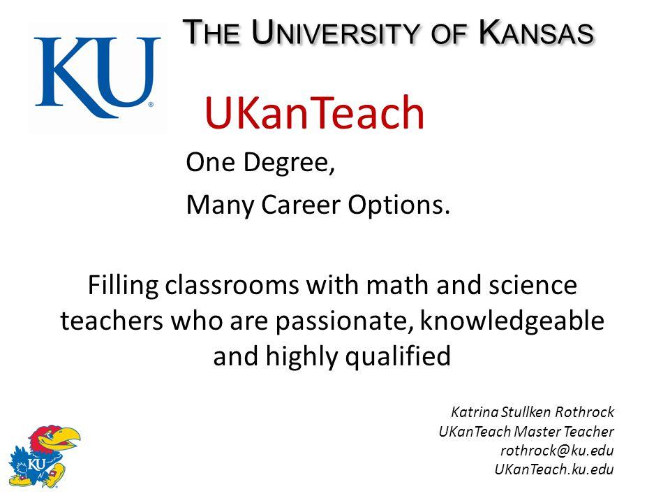 UKanTeach One Degree, Many Career Options.