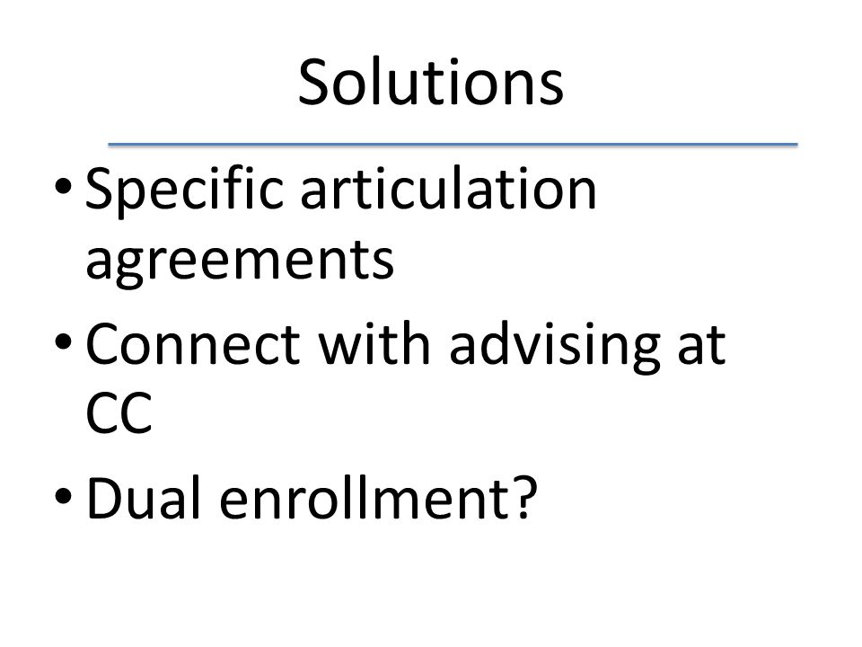 Solutions Specific articulation agreements Connect with advising at CC Dual enrollment?