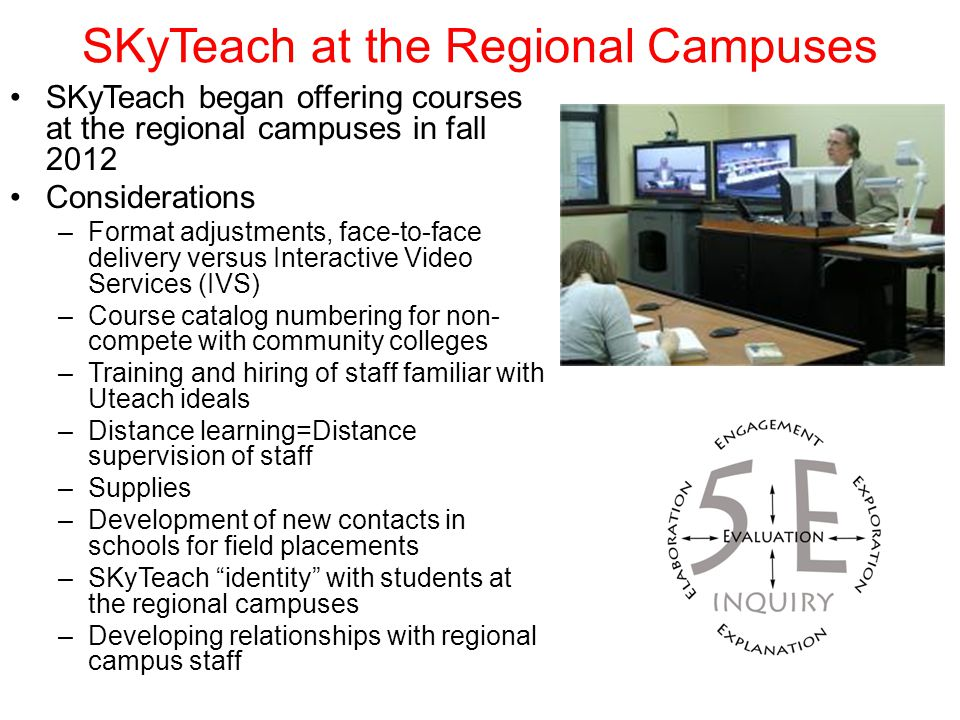 SKyTeach at the Regional Campuses SKyTeach began offering courses at the regional campuses in fall 2012 Considerations –Format adjustments, face-to-fa