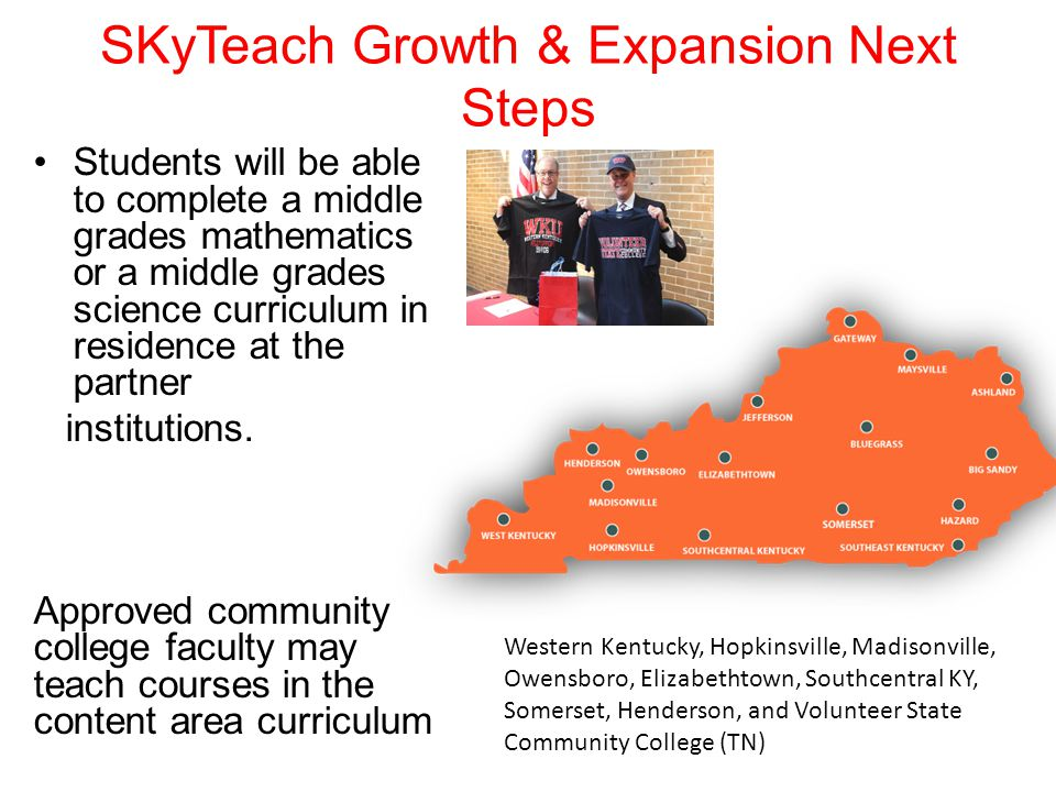 SKyTeach Growth & Expansion Next Steps Students will be able to complete a middle grades mathematics or a middle grades science curriculum in residenc