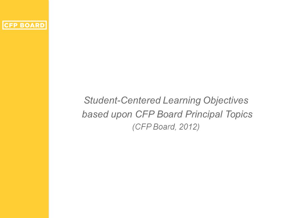 Student-Centered Learning Objectives based upon CFP Board Principal Topics (CFP Board, 2012)