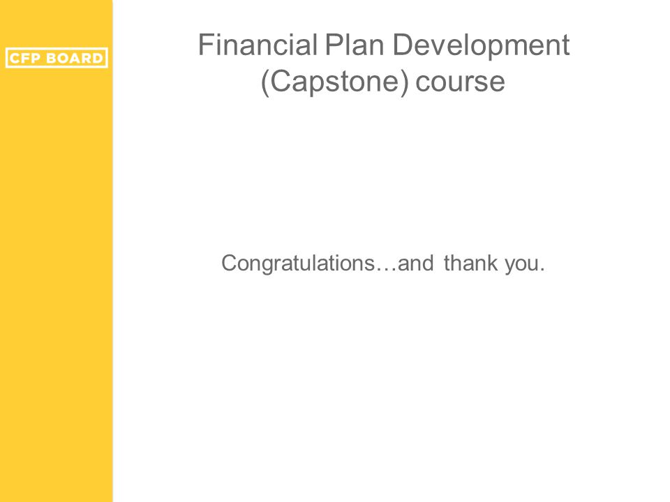 Financial Plan Development (Capstone) course Congratulations…and thank you.
