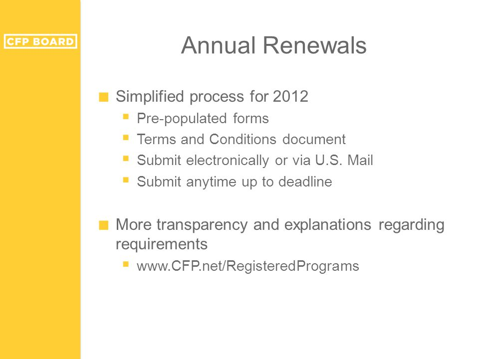 Annual Renewals ■ Simplified process for 2012  Pre-populated forms  Terms and Conditions document  Submit electronically or via U.S.