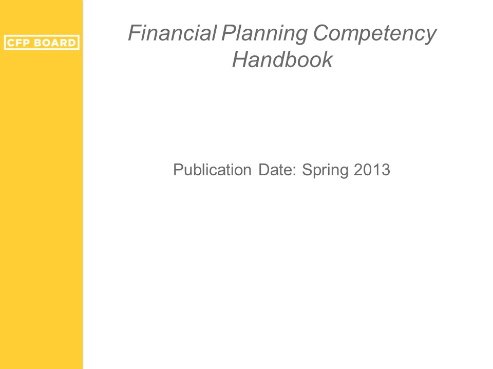 Financial Planning Competency Handbook Publication Date: Spring 2013
