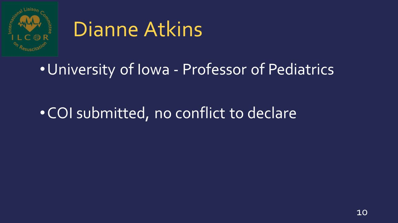 Dianne Atkins University of Iowa - Professor of Pediatrics COI submitted, no conflict to declare 10