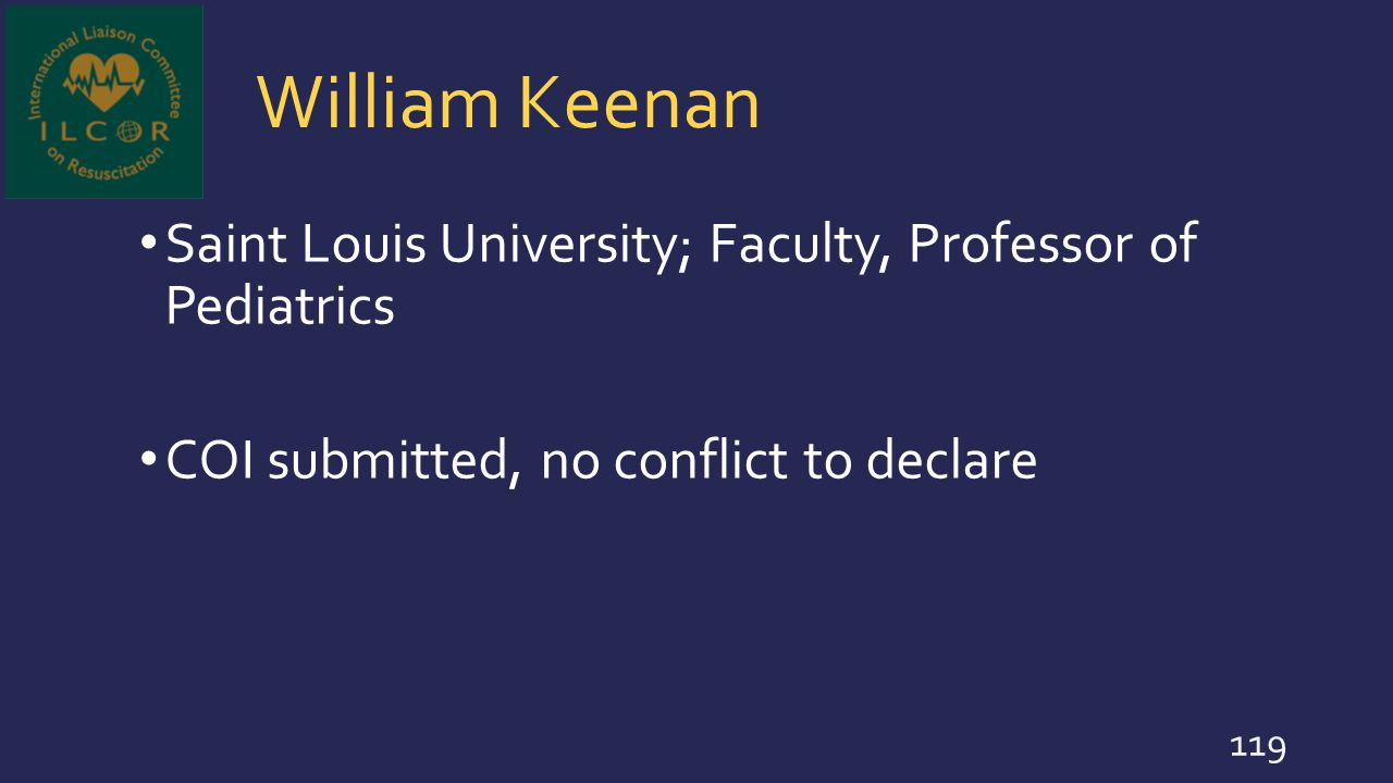 William Keenan Saint Louis University; Faculty, Professor of Pediatrics COI submitted, no conflict to declare 119
