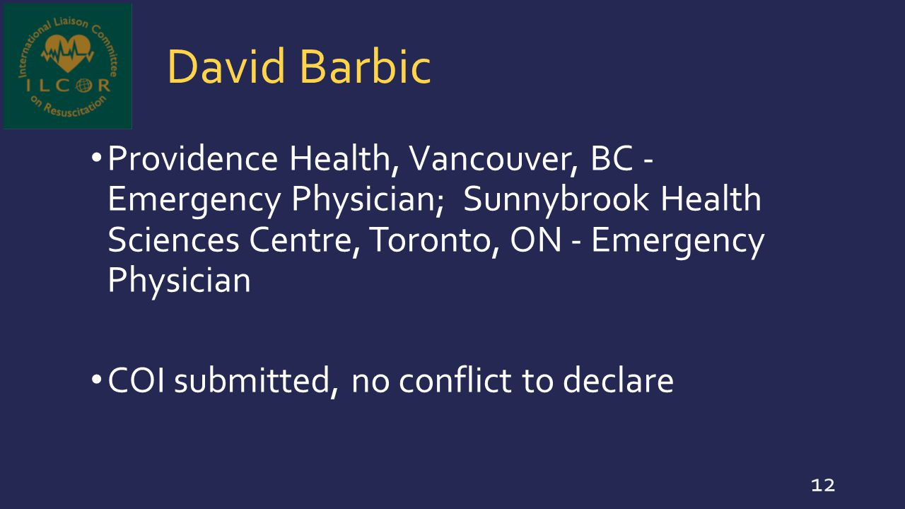 David Barbic Providence Health, Vancouver, BC - Emergency Physician; Sunnybrook Health Sciences Centre, Toronto, ON - Emergency Physician COI submitte