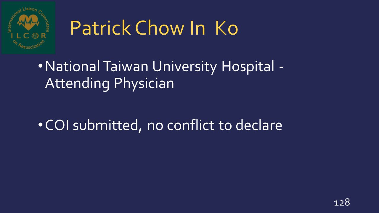 Patrick Chow In Ko National Taiwan University Hospital - Attending Physician COI submitted, no conflict to declare 128