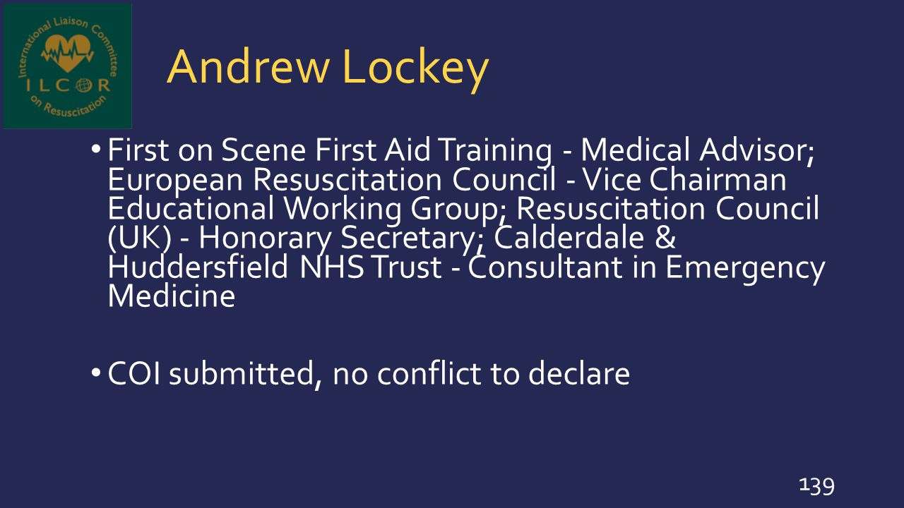 Andrew Lockey First on Scene First Aid Training - Medical Advisor; European Resuscitation Council - Vice Chairman Educational Working Group; Resuscita