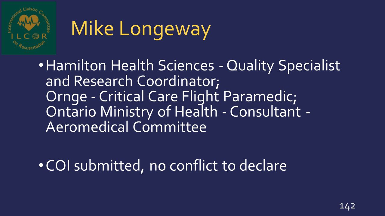 Mike Longeway Hamilton Health Sciences - Quality Specialist and Research Coordinator; Ornge - Critical Care Flight Paramedic; Ontario Ministry of Heal