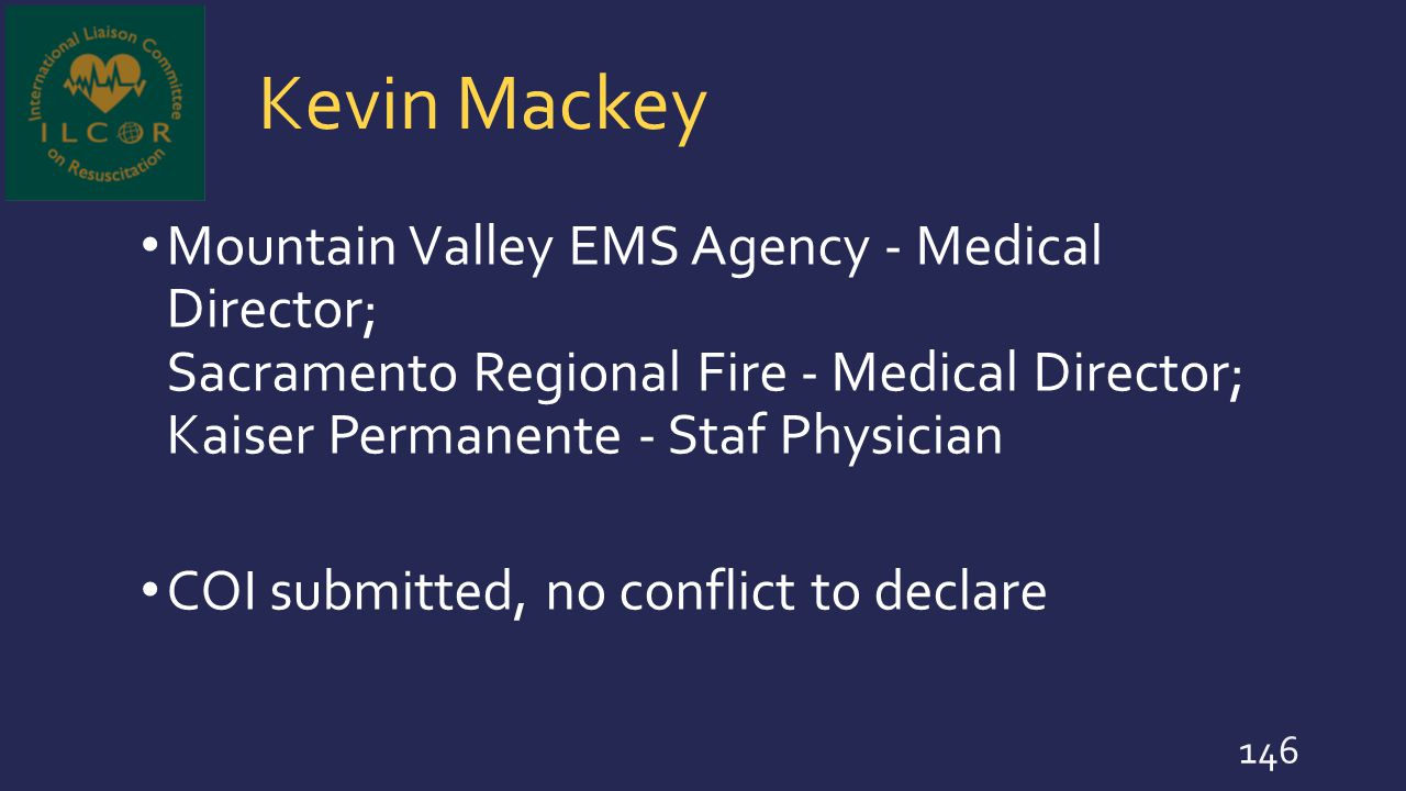 Kevin Mackey Mountain Valley EMS Agency - Medical Director; Sacramento Regional Fire - Medical Director; Kaiser Permanente - Staf Physician COI submit