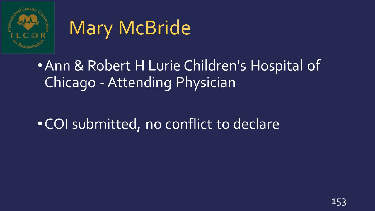 Mary McBride Ann & Robert H Lurie Children's Hospital of Chicago - Attending Physician COI submitted, no conflict to declare 153