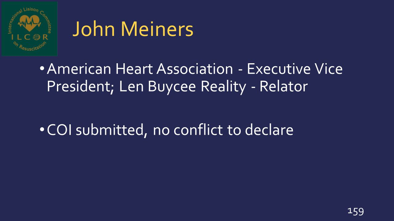 John Meiners American Heart Association - Executive Vice President; Len Buycee Reality - Relator COI submitted, no conflict to declare 159