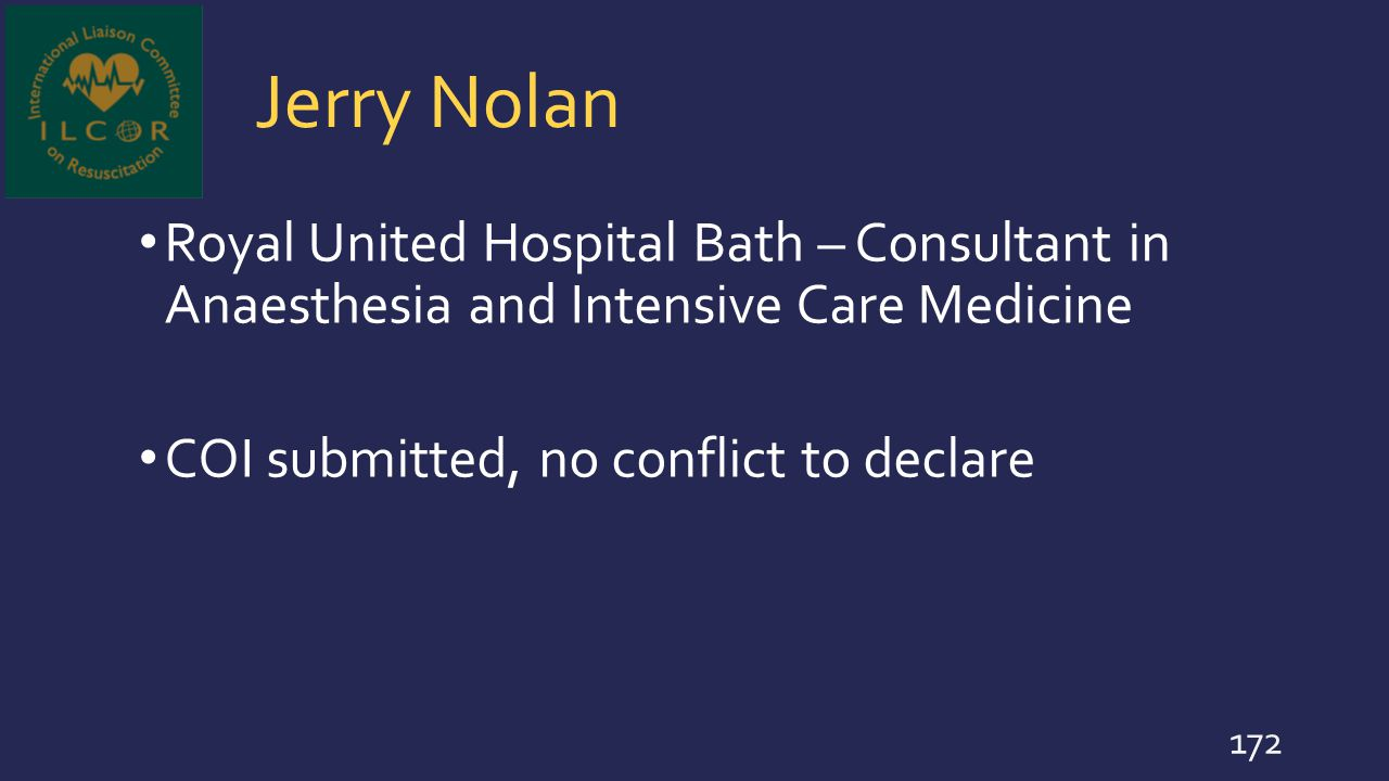 Jerry Nolan Royal United Hospital Bath – Consultant in Anaesthesia and Intensive Care Medicine COI submitted, no conflict to declare 172