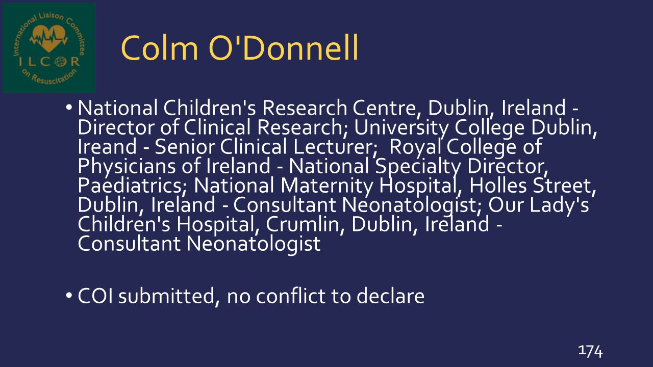 Colm O'Donnell National Children's Research Centre, Dublin, Ireland - Director of Clinical Research; University College Dublin, Ireand - Senior Clinic