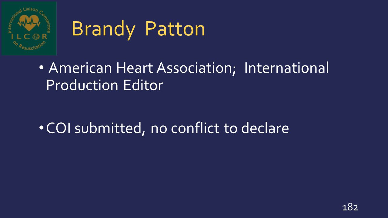 Brandy Patton American Heart Association; International Production Editor COI submitted, no conflict to declare 182