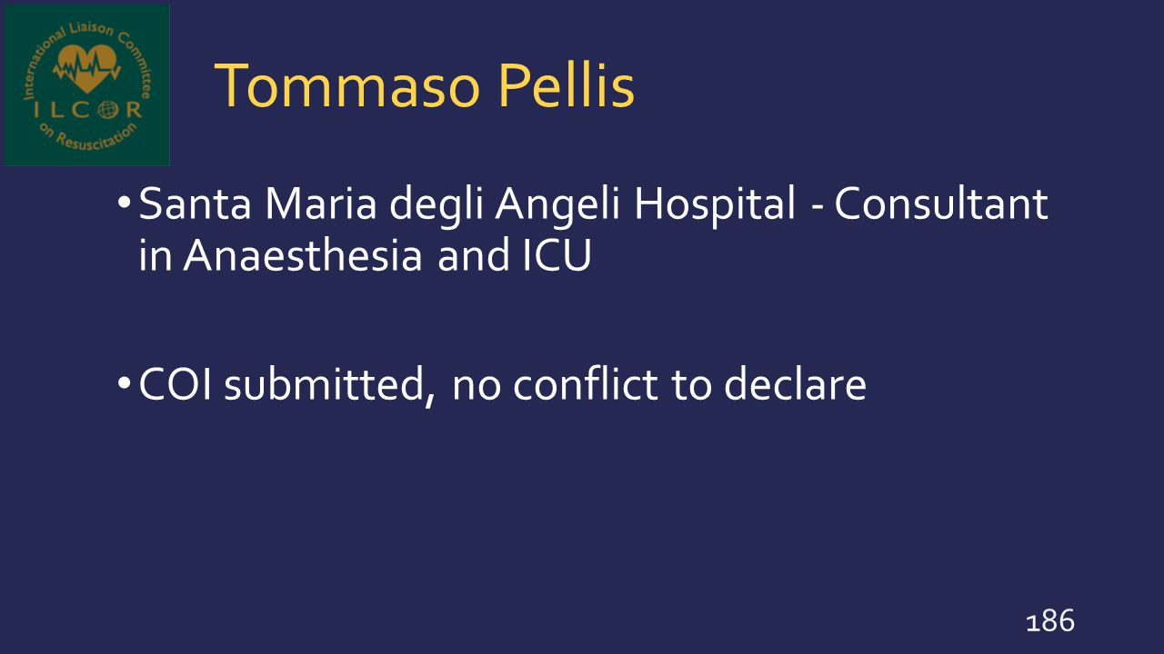 Tommaso Pellis Santa Maria degli Angeli Hospital - Consultant in Anaesthesia and ICU COI submitted, no conflict to declare 186