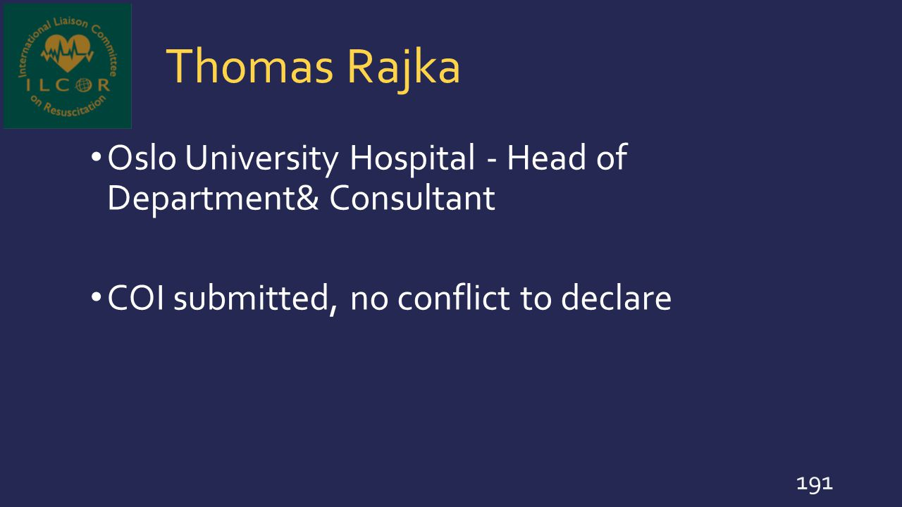 Thomas Rajka Oslo University Hospital - Head of Department& Consultant COI submitted, no conflict to declare 191