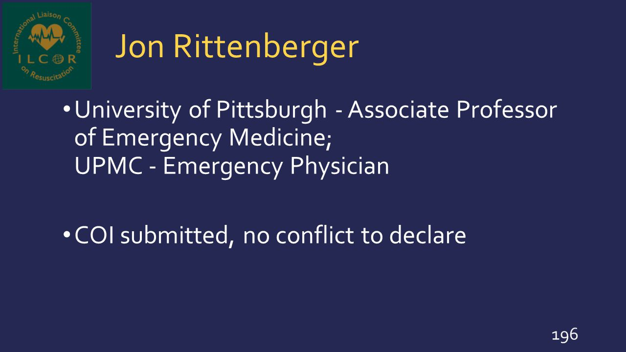Jon Rittenberger University of Pittsburgh - Associate Professor of Emergency Medicine; UPMC - Emergency Physician COI submitted, no conflict to declar
