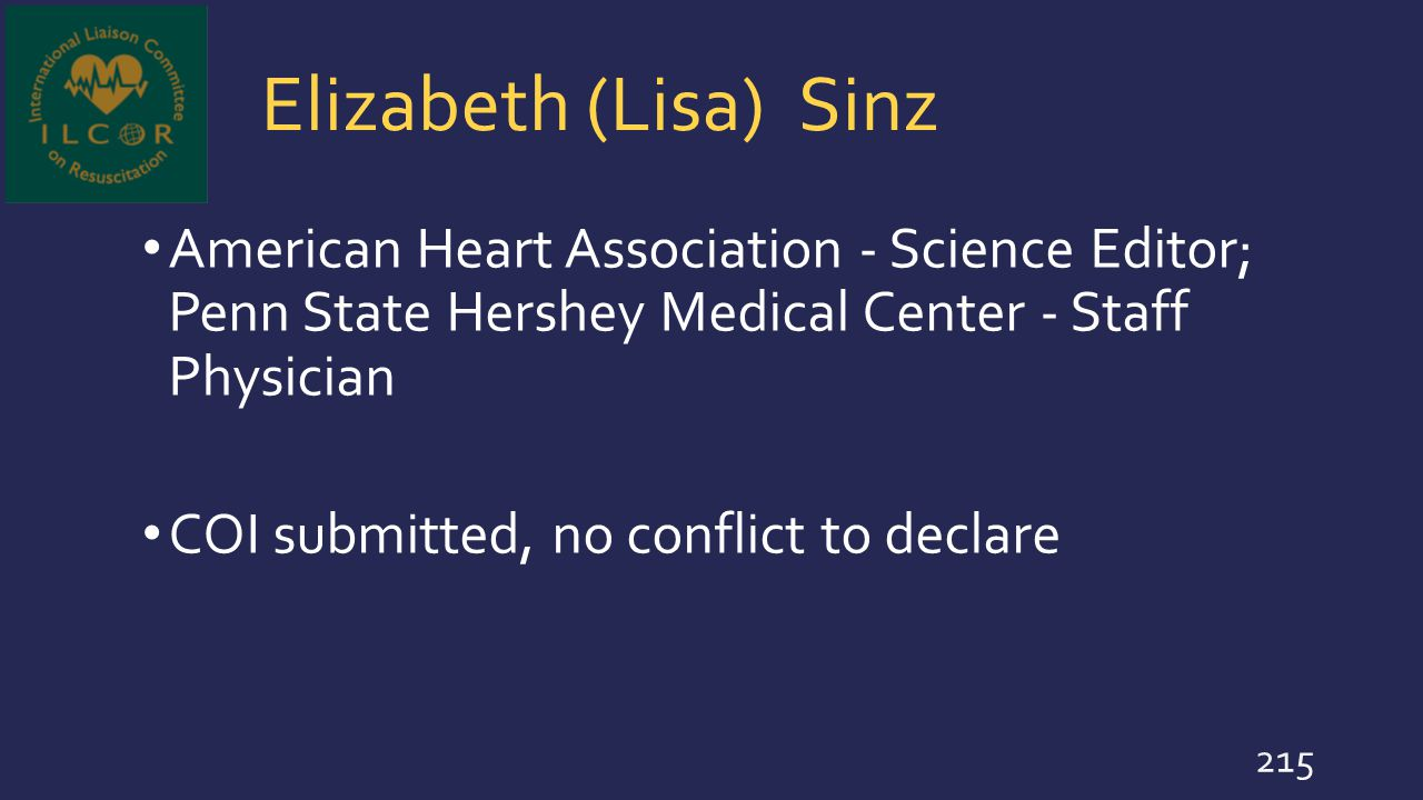 Elizabeth (Lisa) Sinz American Heart Association - Science Editor; Penn State Hershey Medical Center - Staff Physician COI submitted, no conflict to d
