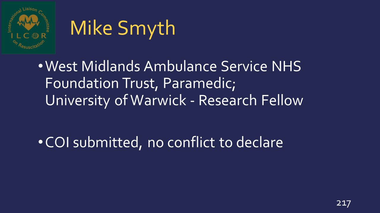 Mike Smyth West Midlands Ambulance Service NHS Foundation Trust, Paramedic; University of Warwick - Research Fellow COI submitted, no conflict to decl