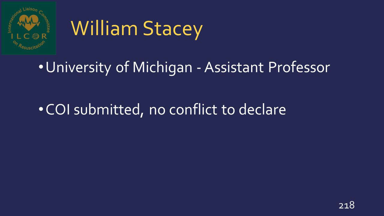 William Stacey University of Michigan - Assistant Professor COI submitted, no conflict to declare 218