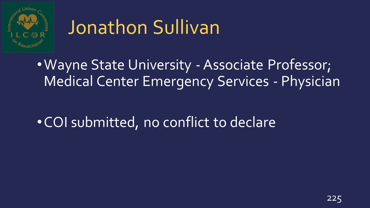 Jonathon Sullivan Wayne State University - Associate Professor; Medical Center Emergency Services - Physician COI submitted, no conflict to declare 22