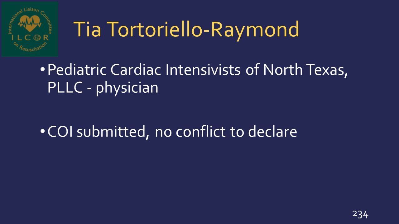 Tia Tortoriello-Raymond Pediatric Cardiac Intensivists of North Texas, PLLC - physician COI submitted, no conflict to declare 234