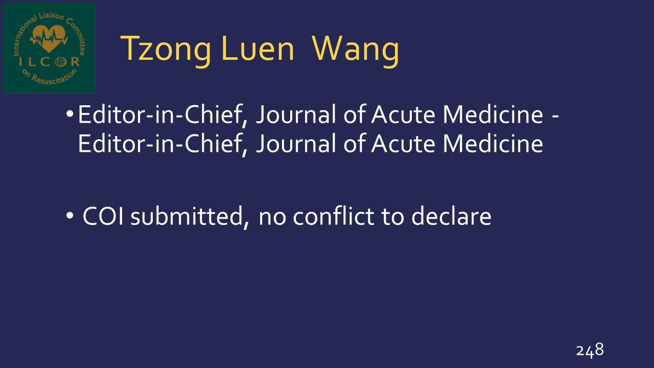Tzong Luen Wang Editor-in-Chief, Journal of Acute Medicine - Editor-in-Chief, Journal of Acute Medicine COI submitted, no conflict to declare 248