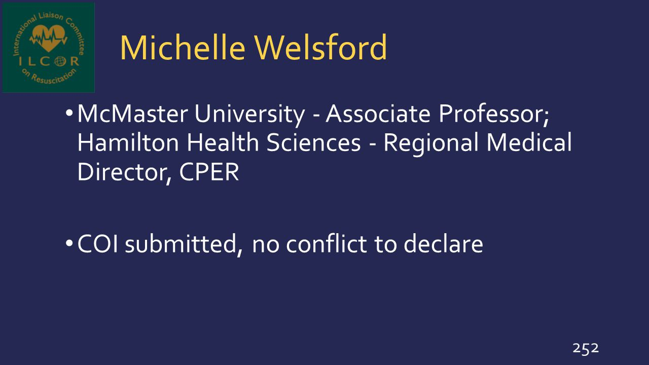 Michelle Welsford McMaster University - Associate Professor; Hamilton Health Sciences - Regional Medical Director, CPER COI submitted, no conflict to